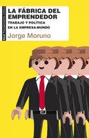 La fábrica del emprendedor - Jorge Moruno Danzi