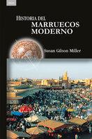 Historia del Marruecos moderno - Susan Gilson Miller