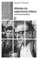 Allende y la experiencia chilena - Joan E. Garcés
