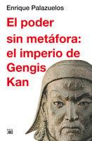 El poder sin metáfora: el imperio de Gengis Kan - Enrique Palazuelos Manso