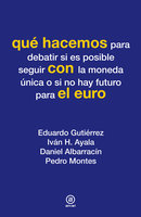 Qué hacemos con el euro - Eduardo Gutiérrez, Iván H. Ayala, Daniel Albarracín, Pedro Montes