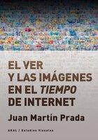 El ver y las imágenes en el tiempo de Internet - Juan Martín Prada