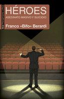 "Héroes - Franco ""Bifo"" Berardi"