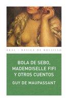 Bola de sebo, Mademoiselle Fifi y otros cuentos - Guy de Maupassant
