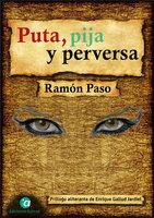 Puta, pija y perversa - Ramón Paso