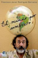El mundo por sombrero - Francisco Javier Rodríguez Barranco