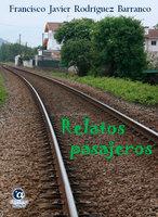Relatos pasajeros - Francisco Javier Rodríguez Barranco