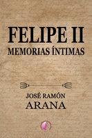 Felipe II - José Ramón Arana Marcos