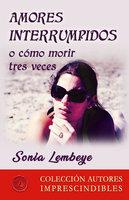 Amores interrumpidos o cómo morir tres veces - Sonia Lembeye