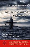 La verdadera historia del bucicarlos Vengador - Fernando Busto de la Vega