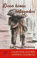 Doce horas enlazados - José Miguel Molowny