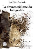 La desmaterialización fotográfica - José Pablo Concha L.