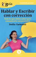 GuíaBurros: Hablar y escribir con corrección - Delfín Carbonell Basset