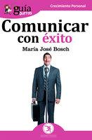 Guíaburros: Comunicar con éxito - María José Bosch