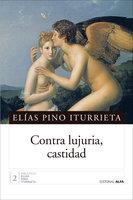 Contra lujuria, castidad - Elías Pino Iturrieta