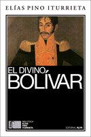 El divino Bolívar - Elías Pino Iturrieta