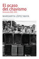 El ocaso del chavismo - Margarita López Maya