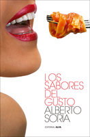 Los sabores del gusto - Alberto Soria
