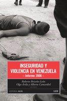 Inseguridad y violencia en Venezuela - Roberto Briceño León, Alberto Camardiel, Olga Ávila