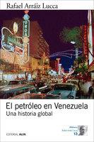 El petróleo en Venezuela - Rafael Arraiz Lucca