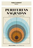 Periferias sagradas en la modernidad argentina - Pablo Wright