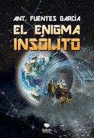 El enigma insólito - Ant. Fuentes García