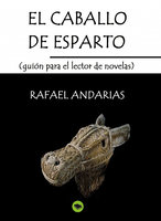 El Caballo De Esparto (guion Para El Lector De Novelas) - Rafael Andarias