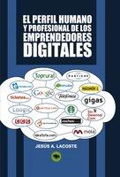 El perfil humano y profesional de los emprendedores digitales - Jesús A. Lacoste