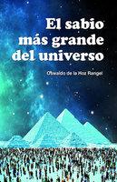 El sabio más grande del Universo - Oswaldo De La Hoz Rangel