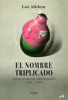 EL NOMBRE TRIPLICADO - Luis Allebroc