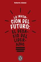 La invención del futuro - Roberto Adame