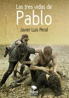 Las tres vidas de Pablo - Javier Luis Peral