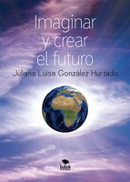 Imaginar y crear el futuro - Juliana Luisa González Hurtado