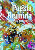 Poesía Reunida - José Félix Arana Rivero