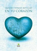 Quiero tomar refugio en tu corazón - Alex de Sande