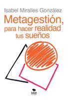 METAGESTIÓN, para hacer realidad tus sueños - Isabel Miralles González