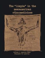"""The """"limpia"""" in the Mesoamerican Ethnomedicines - Alfonso J, Francesco Di"""