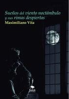 Sueños del viento noctámbulo y sus rimas despiertas - Maximiliano Vita