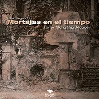 Mortajas en el tiempo - Javier González Alcocer