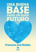 Una buena base para un buen futuro - Francisco José Roldán