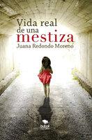 Vida real de una mestiza - Juana Redondo