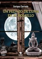 Un pedazo de luna en el bolsillo - Enrique José Carriedo Aranda