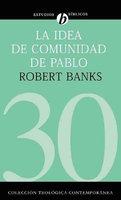 La idea de comunidad de Pablo - Robert Banks