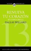 Renueva tu corazón - Dallas Willard