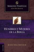 Sermones Temáticos sobre Hombres y Mujeres de la Biblia - John MacArthur