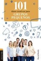 101 ideas creativas para grupos pequeños - David Merkh