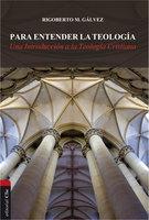 Para entender la teología - Rigoberto M. Gálvez Alvarado