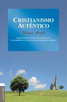 Cristianismo auténtico: Tratado sobre el sincero arrepentimiento, la verdadera fe y la vida santa del verdadero cristiano - Johann Arndt