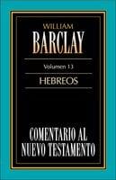 Comentario al Nuevo Testamento-Barclay Vol. 13 - William Barclay