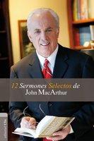 12 sermones selectos de John MacArthur - John MacArthur